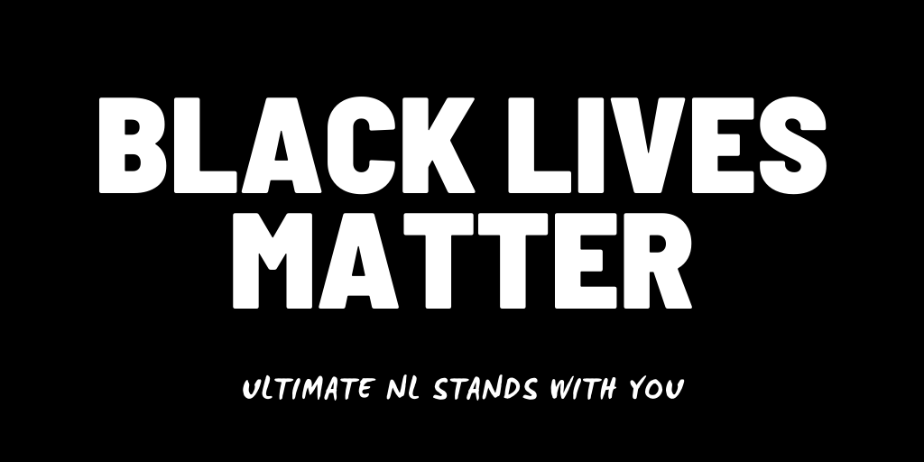 "The words ""Black Lives Matter: Ultimate NL stands with you"" on a black background."